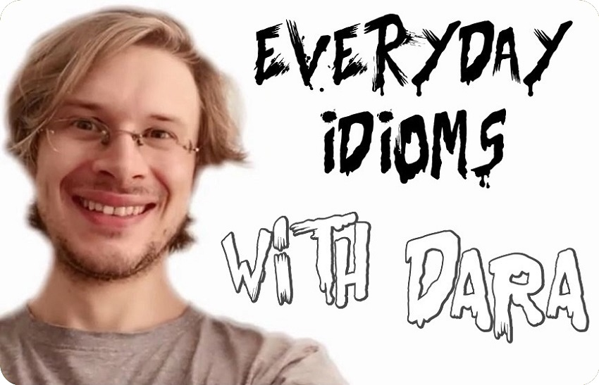 Everyday Idioms With Dara